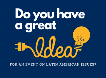 Do you have a great idea for an event on Latin American issues?